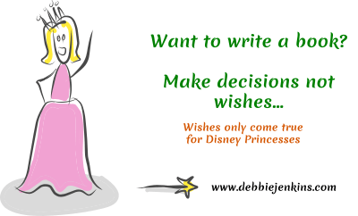 If you want to write a book make decisions not wishes